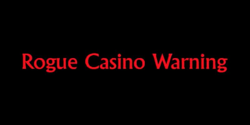 Rogue Casino Warning